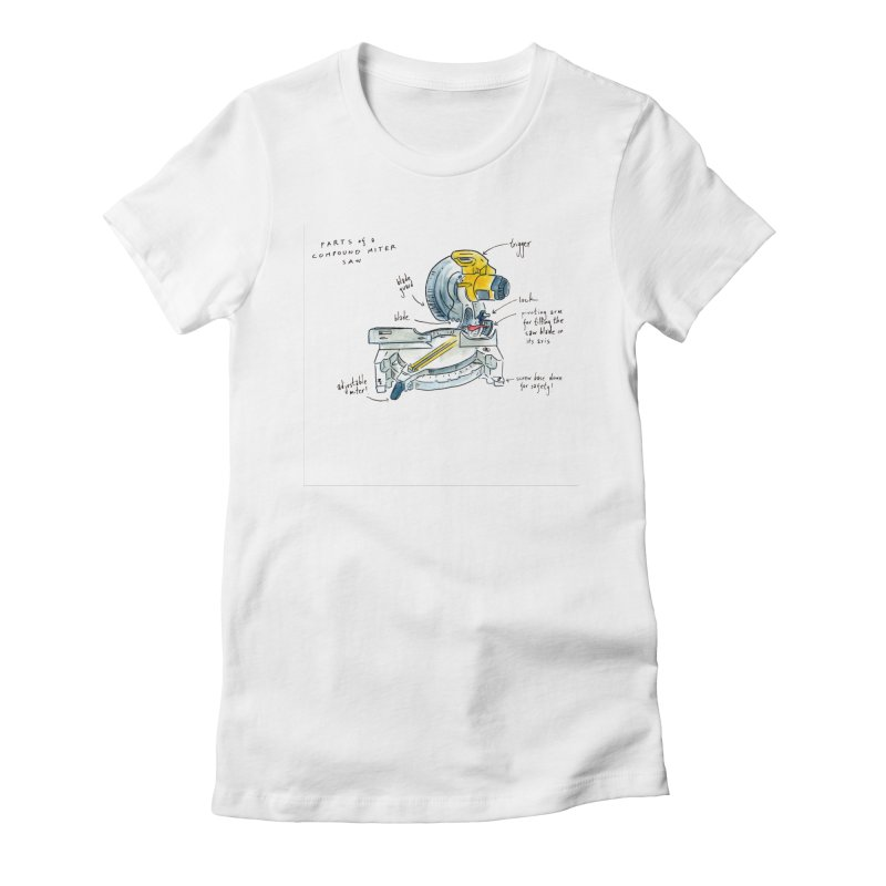 Shop Class Series: Compound Miter Saw Women's T-Shirt by Shop Class