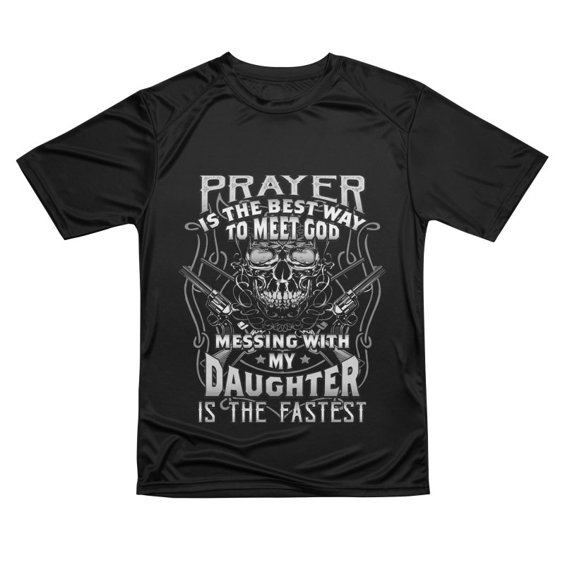 Prayer is the best way to meet God - Messing with my daughter is the fastest ! Men's T-Shirt by Indigoave Artist Shop