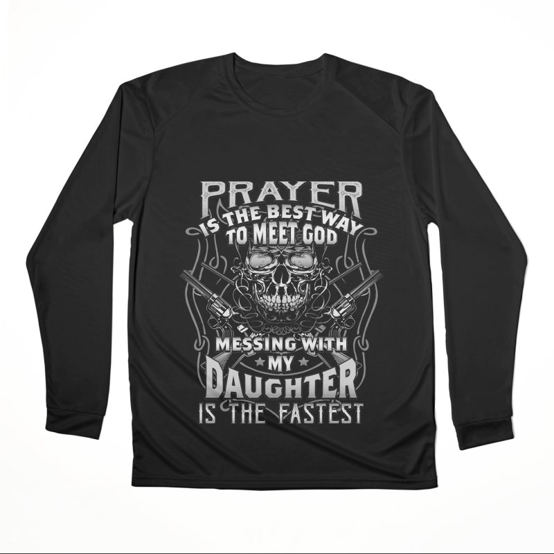 Prayer is the best way to meet God - Messing with my daughter is the fastest ! Men's Longsleeve T-Shirt by Indigoave Artist Shop