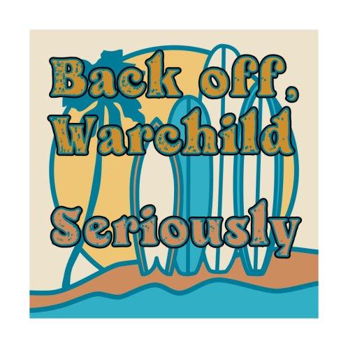 Design for Back off, Warchild. Seriously