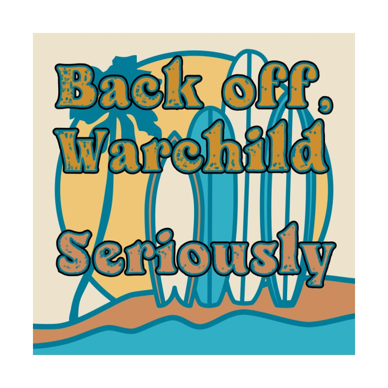 Back off, Warchild. Seriously Men's T-Shirt by Judd's Shop