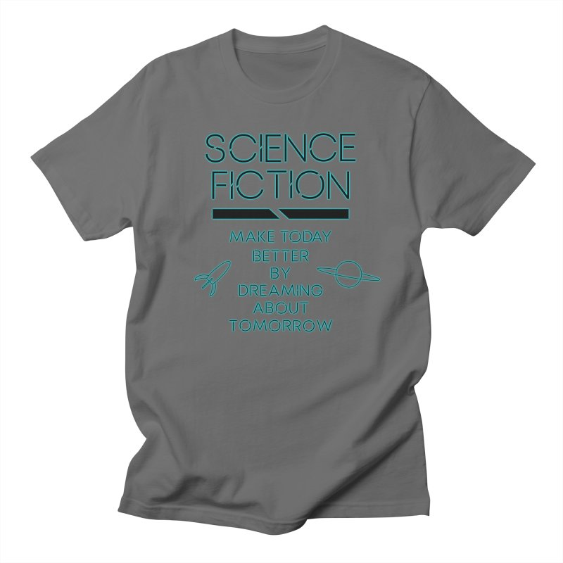 Science Fiction | Make Today Better By Dreaming About Tomorrow Masc T-Shirt by Judd's Shop