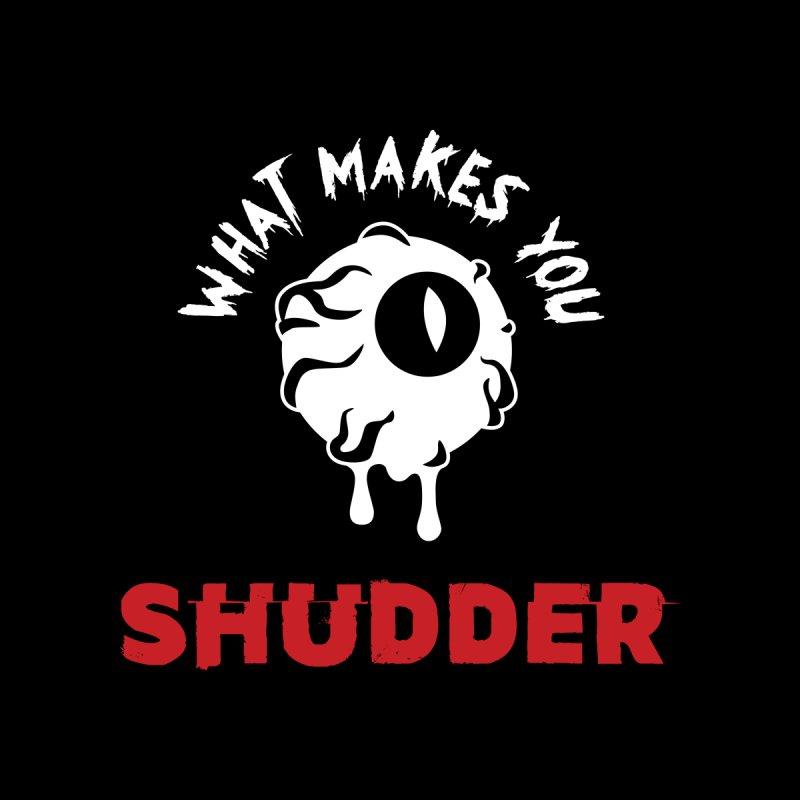 What Makes You Shudder Women's T-Shirt by shudder's Artist Shop