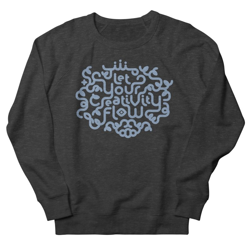 Let Your Creativity Flow Women's French Terry Sweatshirt by Sidewise Clothing & Design