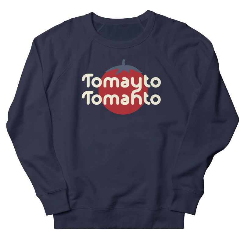 Tomayto Tomahto Women's French Terry Sweatshirt by Sidewise Clothing & Design