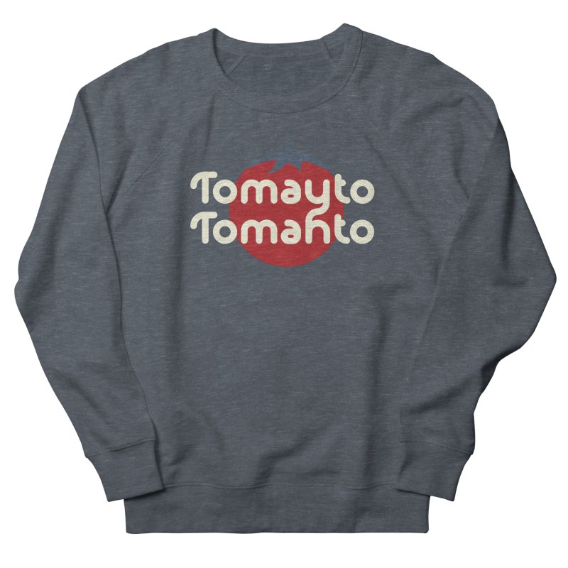 Tomayto Tomahto Men's French Terry Sweatshirt by Sidewise Clothing & Design