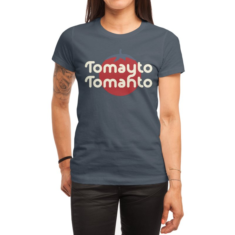 Tomayto Tomahto Women's T-Shirt by Sidewise Clothing & Design