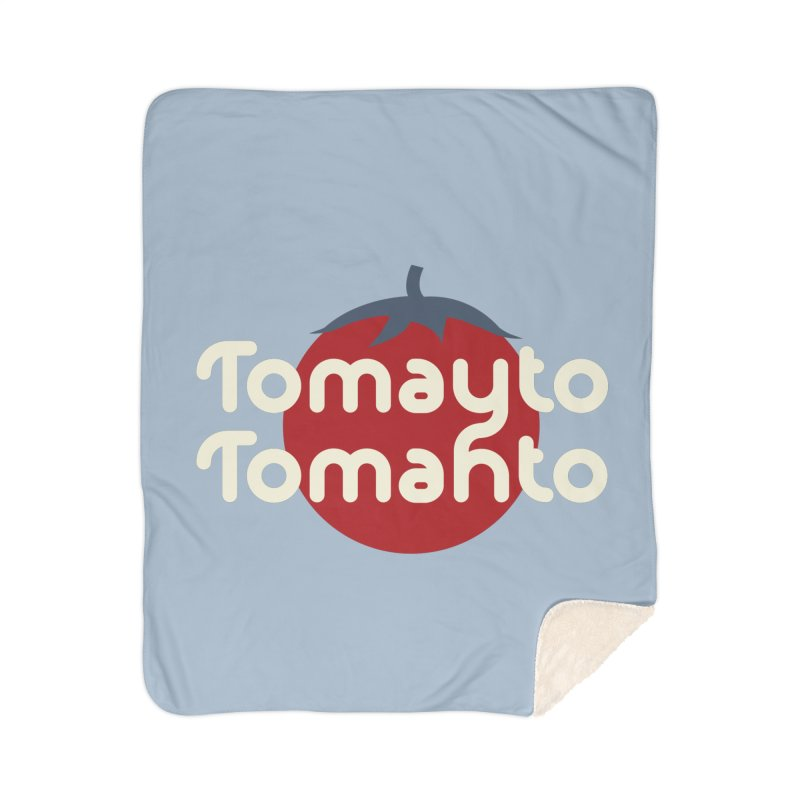 Tomayto Tomahto Home Sherpa Blanket Blanket by Sidewise Clothing & Design