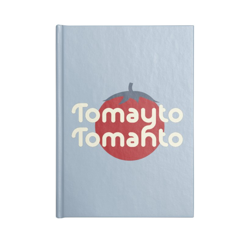 Tomayto Tomahto Accessories Blank Journal Notebook by Sidewise Clothing & Design