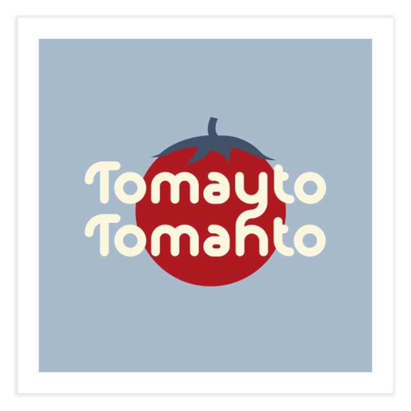 Tomayto Tomahto Home Fine Art Print by Sidewise Clothing & Design
