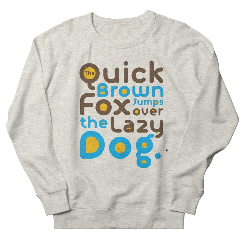 The Quick Brown Fox Jumps over the Lazy Dog Women's French Terry Sweatshirt by Sidewise Clothing & Design