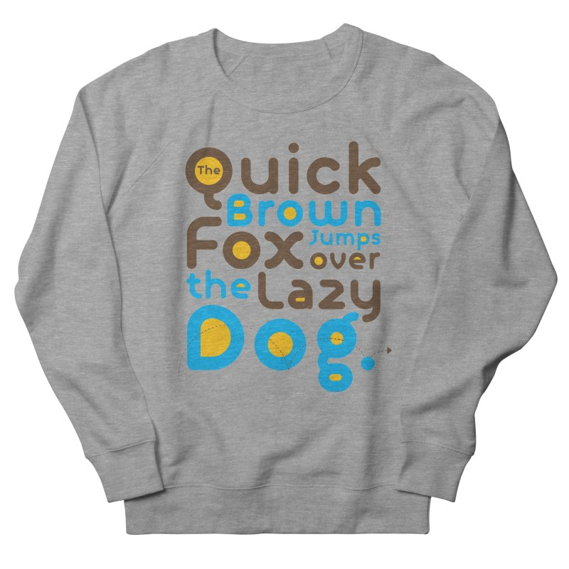 The Quick Brown Fox Jumps over the Lazy Dog Men's French Terry Sweatshirt by Sidewise Clothing & Design