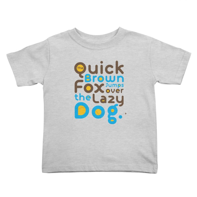 The Quick Brown Fox Jumps over the Lazy Dog Kids Toddler T-Shirt by Sidewise Clothing & Design