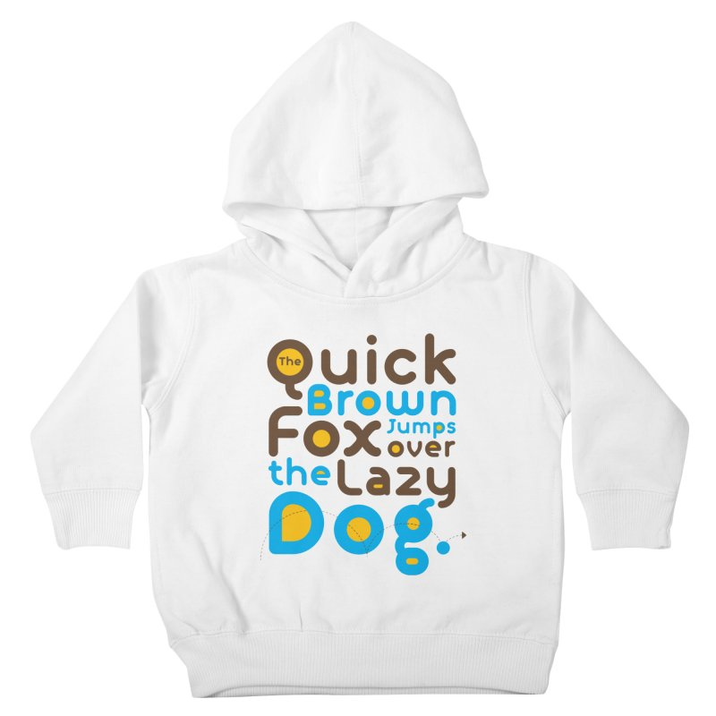 The Quick Brown Fox Jumps over the Lazy Dog Kids Toddler Pullover Hoody by Sidewise Clothing & Design
