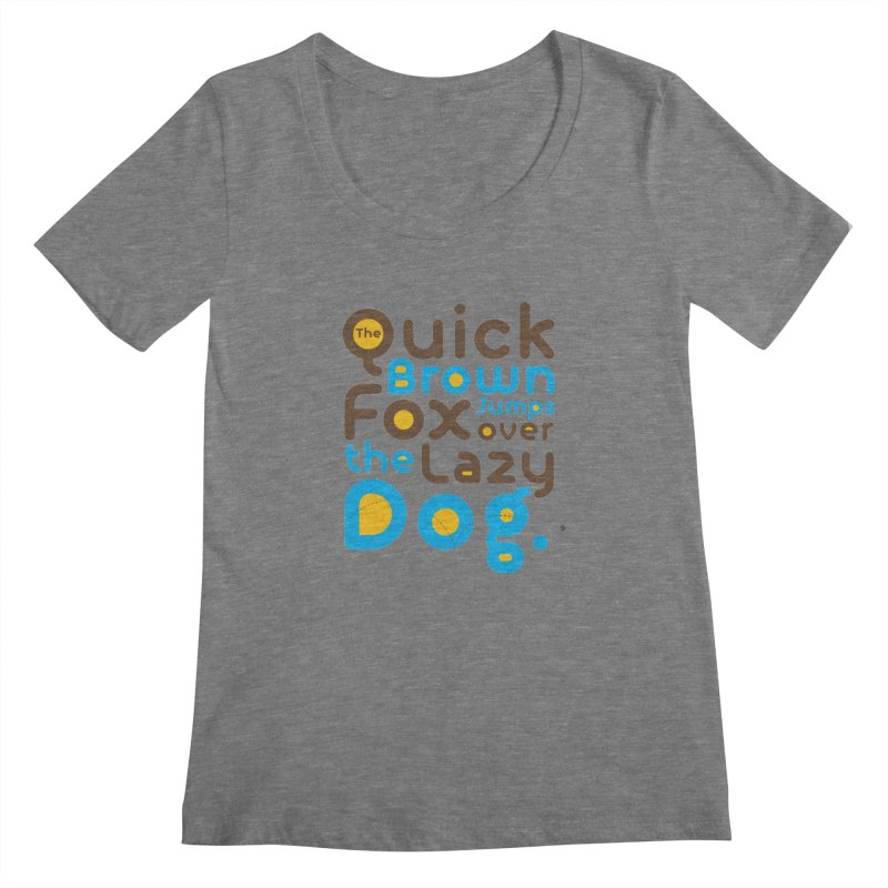 The Quick Brown Fox Jumps over the Lazy Dog Women's Regular Scoop Neck by Sidewise Clothing & Design
