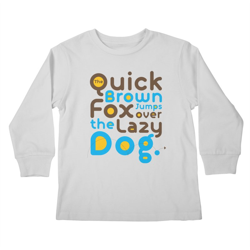 The Quick Brown Fox Jumps over the Lazy Dog Kids Longsleeve T-Shirt by Sidewise Clothing & Design