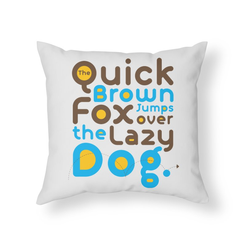 The Quick Brown Fox Jumps over the Lazy Dog Home Throw Pillow by Sidewise Clothing & Design
