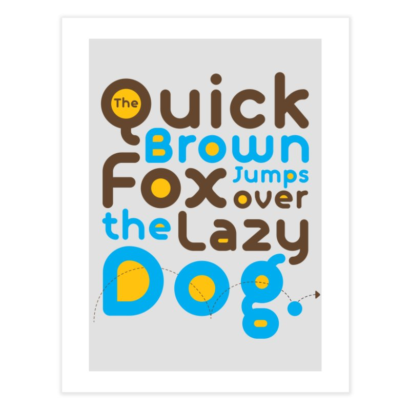 The Quick Brown Fox Jumps over the Lazy Dog Home Fine Art Print by Sidewise Clothing & Design
