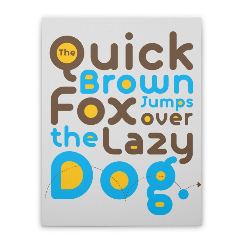 The Quick Brown Fox Jumps over the Lazy Dog Home Stretched Canvas by Sidewise Clothing & Design