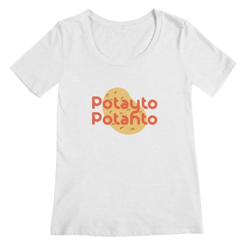 Potayto Potahto Women's Regular Scoop Neck by Sidewise Clothing & Design