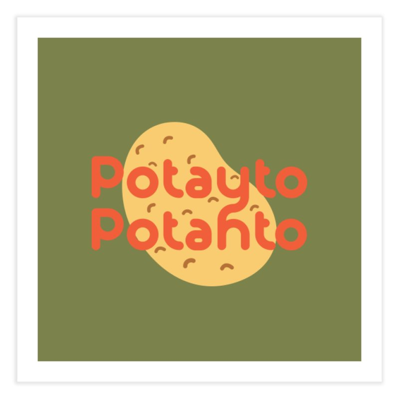 Potayto Potahto Home Fine Art Print by Sidewise Clothing & Design