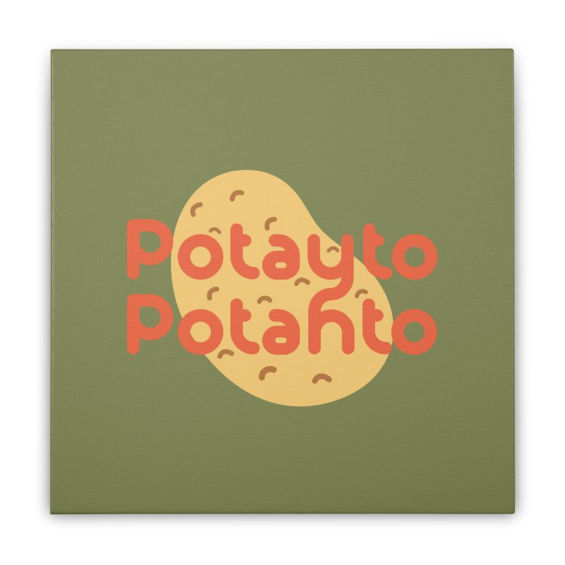 Potayto Potahto Home Stretched Canvas by Sidewise Clothing & Design