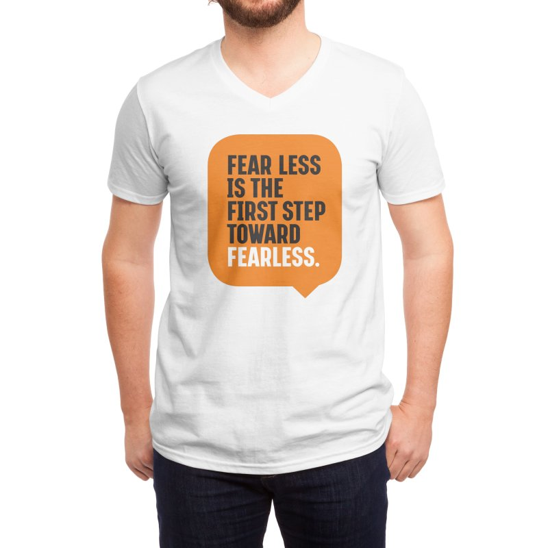 FEAR LESS IS THE FIRST STEP TOWARD FEARLESS – MOTIVATIONAL & INSPIRATIONAL QUOTES Men's V-Neck by Sidewise Clothing & Design