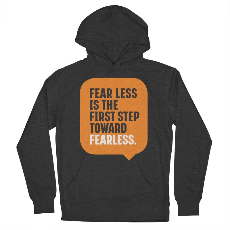 FEAR LESS IS THE FIRST STEP TOWARD FEARLESS – MOTIVATIONAL & INSPIRATIONAL QUOTES Men's French Terry Pullover Hoody by Sidewise Clothing & Design
