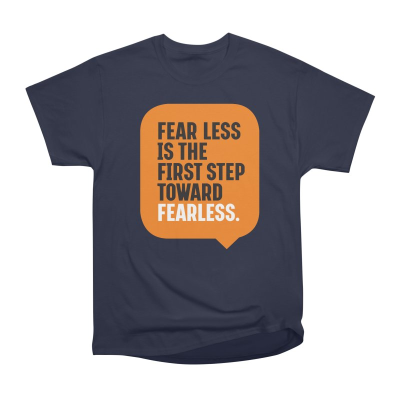 FEAR LESS IS THE FIRST STEP TOWARD FEARLESS – MOTIVATIONAL & INSPIRATIONAL QUOTES Women's Heavyweight Unisex T-Shirt by Sidewise Clothing & Design