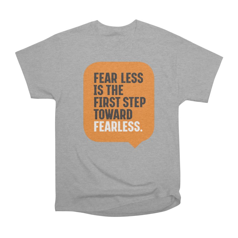 FEAR LESS IS THE FIRST STEP TOWARD FEARLESS – MOTIVATIONAL & INSPIRATIONAL QUOTES Men's Heavyweight T-Shirt by Sidewise Clothing & Design
