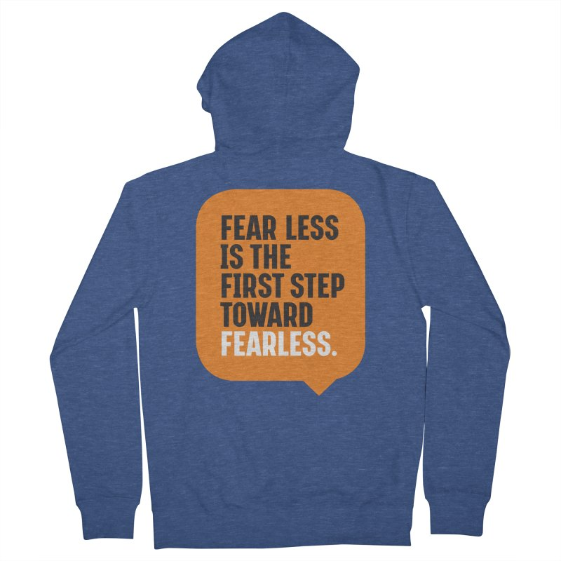 FEAR LESS IS THE FIRST STEP TOWARD FEARLESS – MOTIVATIONAL & INSPIRATIONAL QUOTES Men's Zip-Up Hoody by Sidewise Clothing & Design