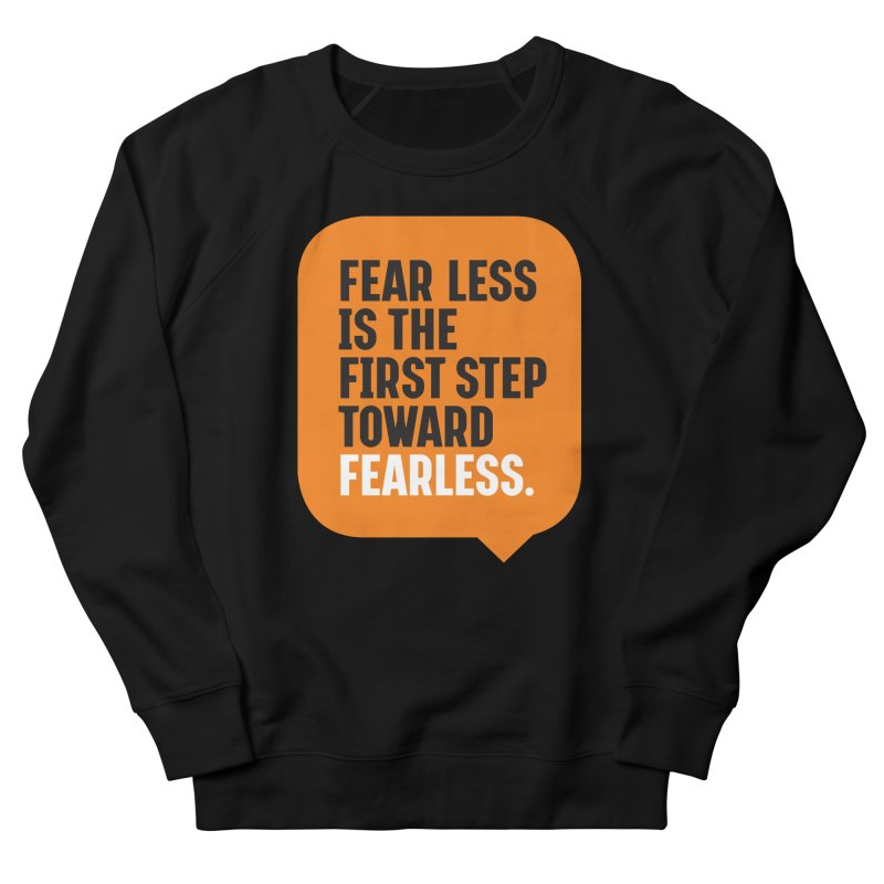FEAR LESS IS THE FIRST STEP TOWARD FEARLESS – MOTIVATIONAL & INSPIRATIONAL QUOTES Women's French Terry Sweatshirt by Sidewise Clothing & Design