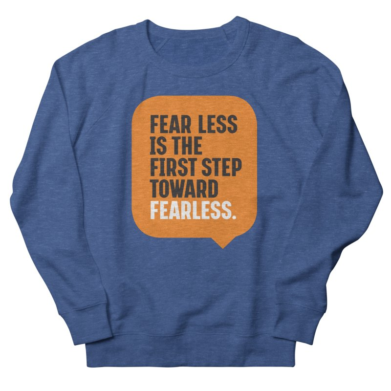 FEAR LESS IS THE FIRST STEP TOWARD FEARLESS – MOTIVATIONAL & INSPIRATIONAL QUOTES Men's French Terry Sweatshirt by Sidewise Clothing & Design