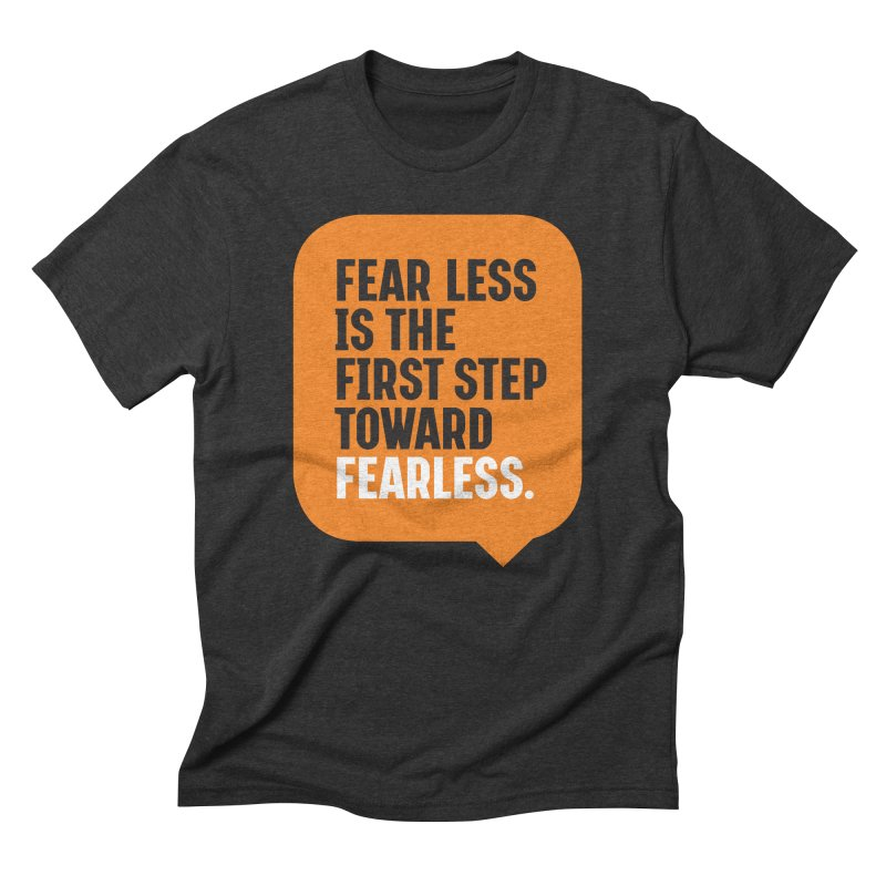 FEAR LESS IS THE FIRST STEP TOWARD FEARLESS – MOTIVATIONAL & INSPIRATIONAL QUOTES Men's Triblend T-Shirt by Sidewise Clothing & Design
