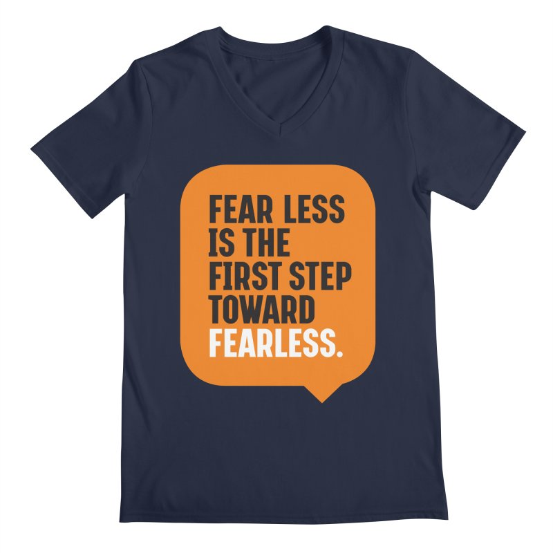 FEAR LESS IS THE FIRST STEP TOWARD FEARLESS – MOTIVATIONAL & INSPIRATIONAL QUOTES Men's Regular V-Neck by Sidewise Clothing & Design