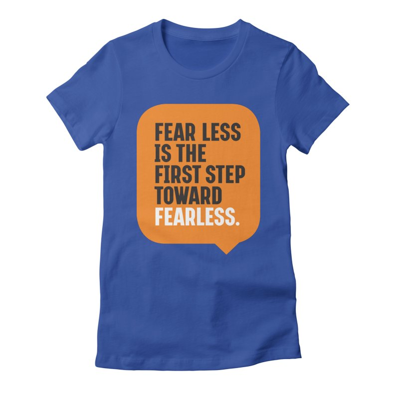 FEAR LESS IS THE FIRST STEP TOWARD FEARLESS – MOTIVATIONAL & INSPIRATIONAL QUOTES Women's Fitted T-Shirt by Sidewise Clothing & Design