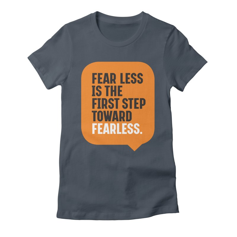 FEAR LESS IS THE FIRST STEP TOWARD FEARLESS – MOTIVATIONAL & INSPIRATIONAL QUOTES Women's T-Shirt by Sidewise Clothing & Design