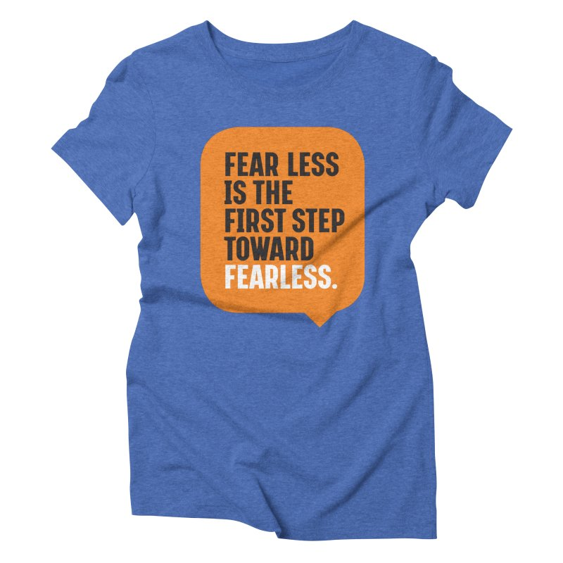 FEAR LESS IS THE FIRST STEP TOWARD FEARLESS – MOTIVATIONAL & INSPIRATIONAL QUOTES Women's Triblend T-Shirt by Sidewise Clothing & Design