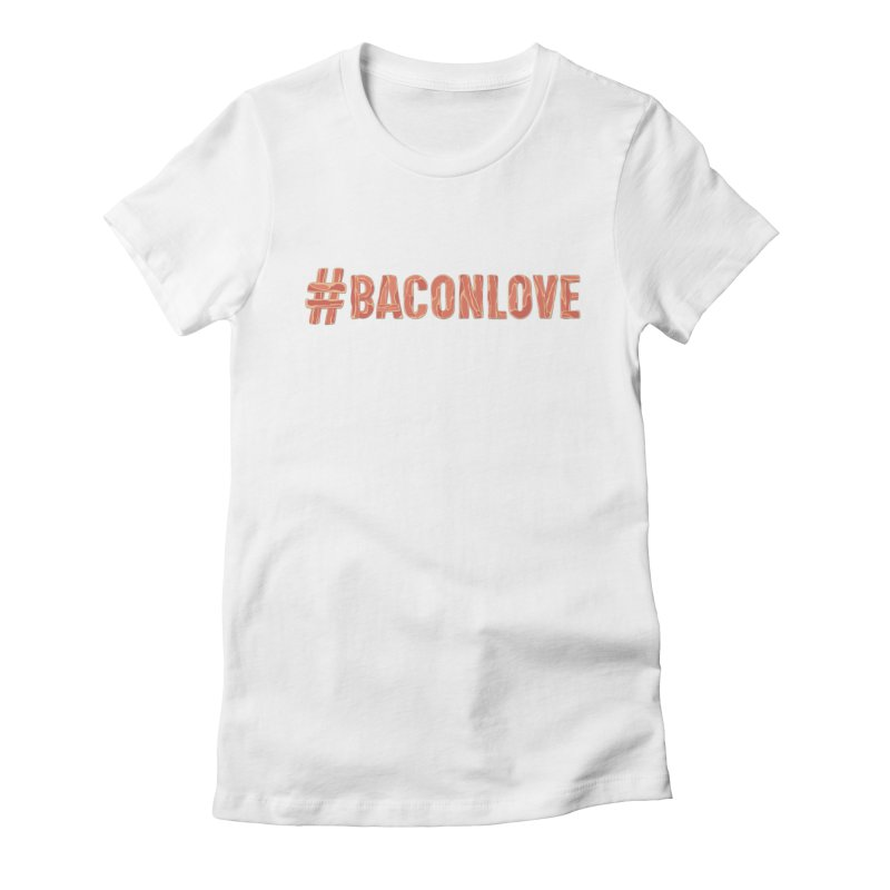 #BaconLove T-Shirt Women's Fitted T-Shirt by Sidewise Clothing & Design
