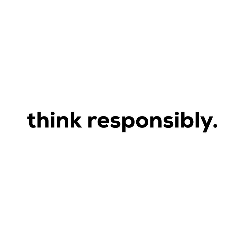 think responsibly.  Women's Sweatshirt by sidroos's store