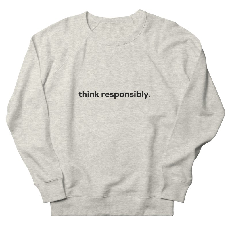 think responsibly.  Men's Sweatshirt by sidroos's store