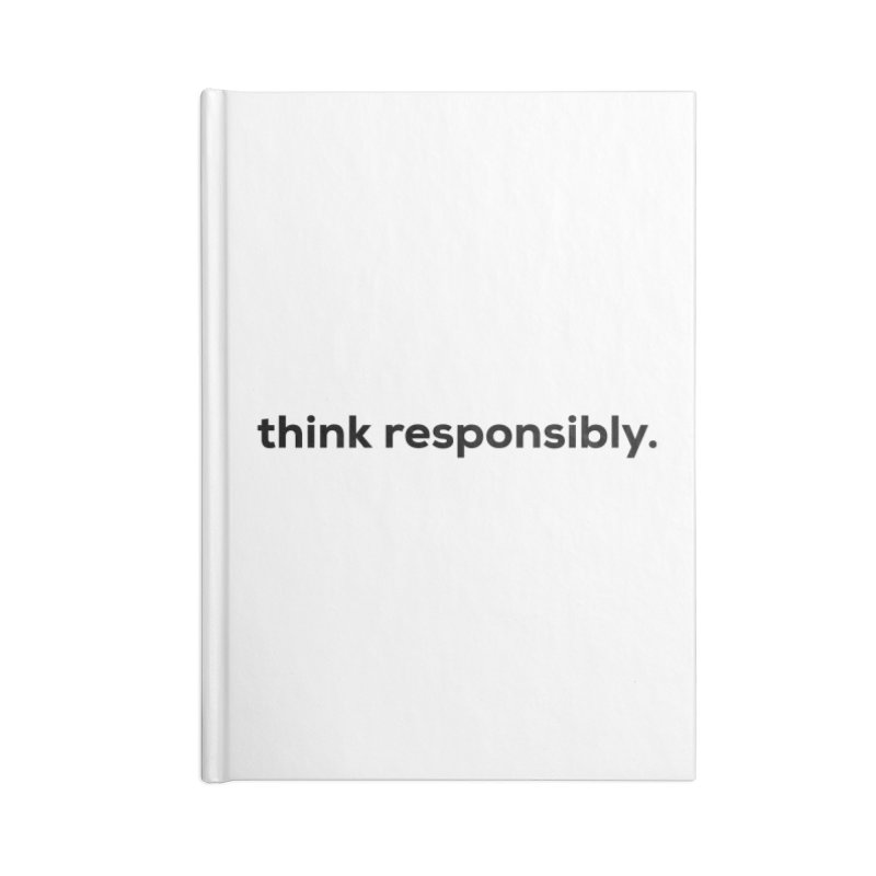 think responsibly.  Accessories Notebook by sidroos's store