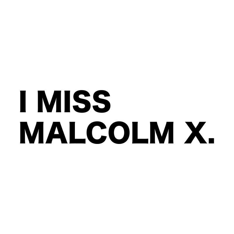 I Miss Malcolm X by sidroos's store