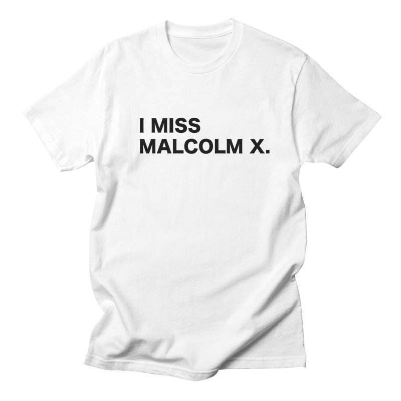 I Miss Malcolm X Men's T-Shirt by sidroos's store