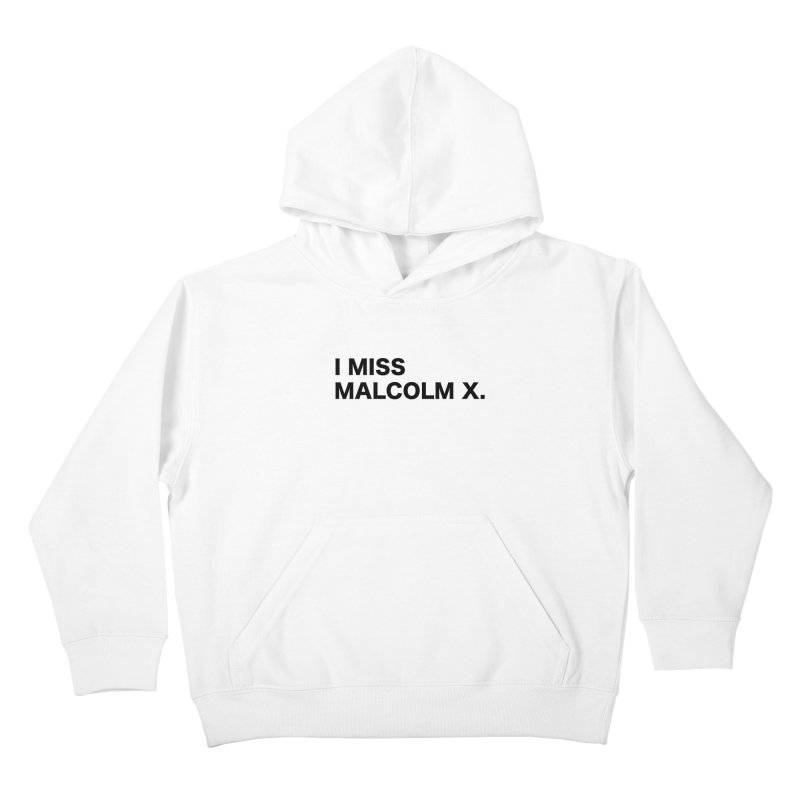 I Miss Malcolm X Kids Pullover Hoody by sidroos's store