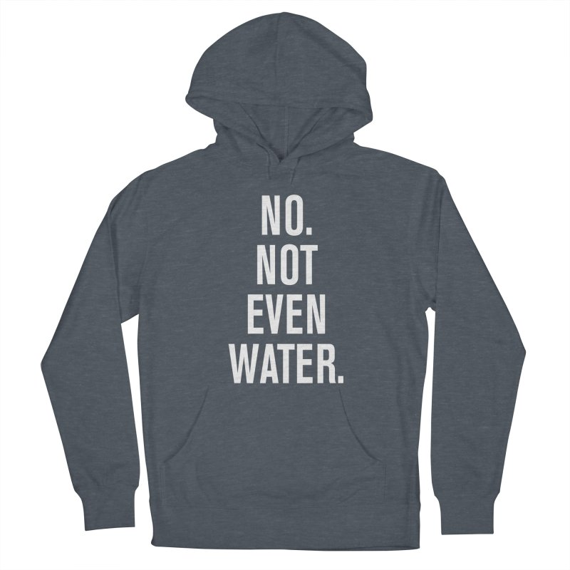 """No. Not Even Water."" Women's Pullover Hoody by sidroos's store"