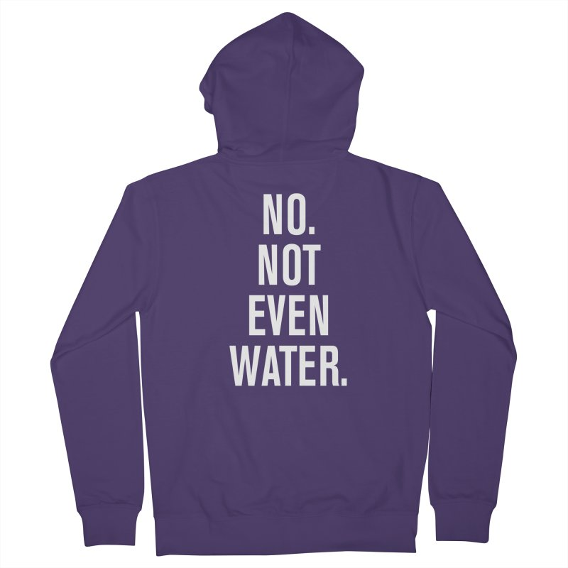 """No. Not Even Water."" Women's Zip-Up Hoody by sidroos's store"