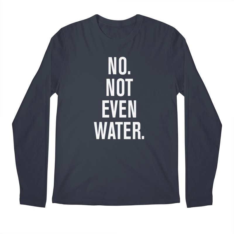 """No. Not Even Water."" Men's Longsleeve T-Shirt by sidroos's store"