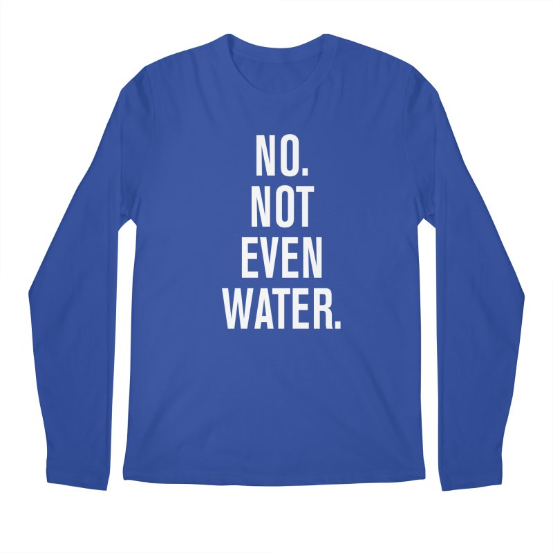 """""""No. Not Even Water."""" Men's Regular Longsleeve T-Shirt by sidroos's store"""