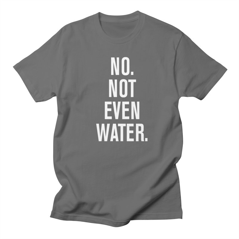 """No. Not Even Water."" Men's Regular T-Shirt by sidroos's store"